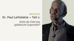 Droht der Erde eine galaktische Superwelle? – Dr. Paul LaViolette (1)