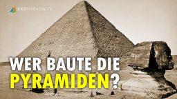 Wer baute die Pyramiden?